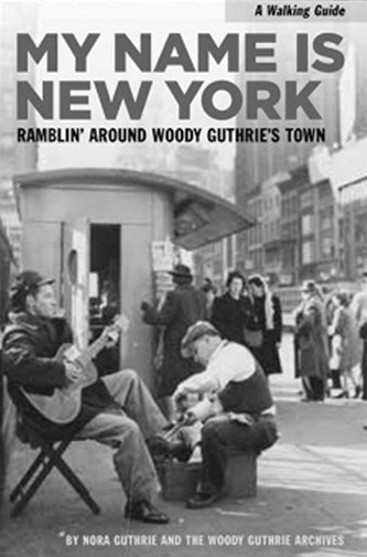 <p>Nora Guthrie, <em>My Name is New York: Ramblin' Around  Woody Guthrie's Town</em> (powerHouse Books, 2012)</p>