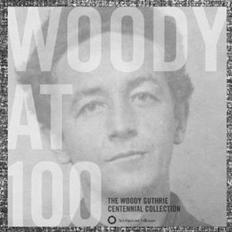 <p><em>Woody at 100: The Woody Guthrie Centennial Collection</em> (Smithsonian Folkways, 2012)</p>