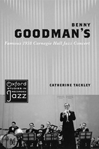 <p>Catherine Tackley's <em>Benny Goodman's Famous 1938 Carnegie Hall Jazz Concert</em> (Oxford, 2012)</p>