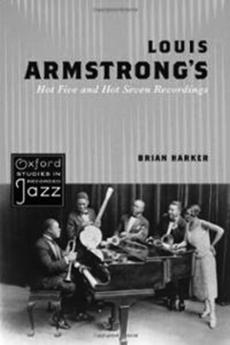 <p>Brian Harker's <em>Louis Armstrong's Hot Five and Hot Seven Recordings</em> (Oxford, 2011)</p>