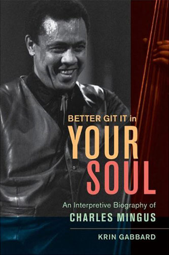 <p>Cover of the book <em>Better Git It in Your Soul: An Interpretive Biography of Charles Mingus</em> by Krin Gabbard</p>
