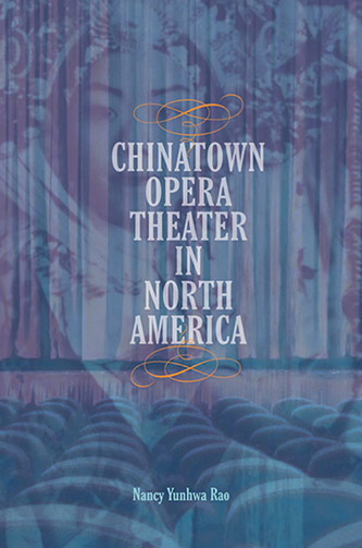 <p><em>Chinatown Opera Theater in North America</em> by Nancy Yunhwa Rao</p>