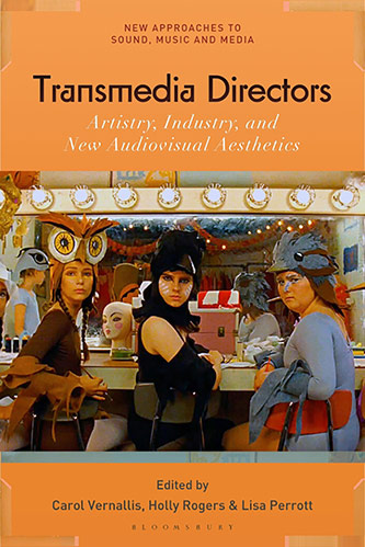 <em>Transmedia Directors: Artistry, Industry and New Audiovisual Aesthetics</em>, edited by Carol Vernallis, Holly Rogers, and Lisa Perrott (New York: Bloomsbury Academic, 2020).