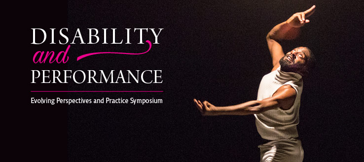 1<p>Disability and Performance: Evolving Perspectives and Practice (Photo: Darial Sneed)</p>