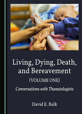 Cover of <em>Living, Dying, Death, and Bereavement: Conversations with Thanatologists (Volume 1)</em>