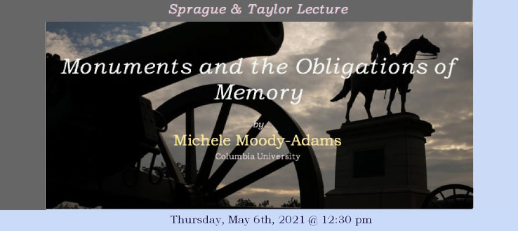 Sprague and Taylor Annual Lecture 2021: Michele Moody-Adams lectures on Monuments and our Obligations to Memory.