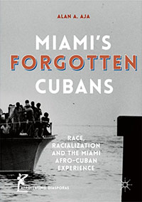 <p><em>Miami's Forgotten Cubans,</em> by Alan A. Aja.</p>