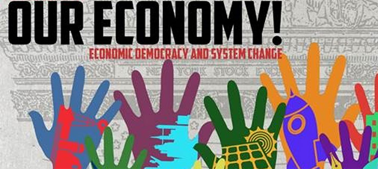 Poster for OUR ECONOMY! Economic Democracy and System Change.